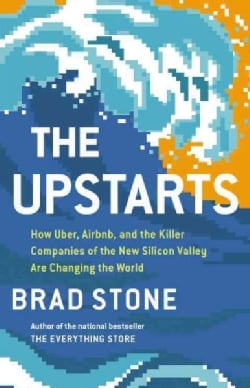 The Upstarts: How Uber, Airbnb, and the Killer Companies of the New Silicon Valley Are Changing the World (Hardcover)