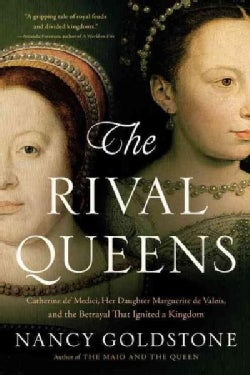 The Rival Queens: Catherine De' Medici, Her Daughter Marguerite De Valois, and the Betrayal That Ignited a Kingdom (Paperback)