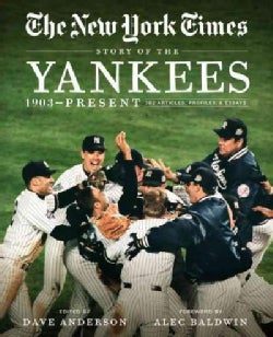 The New York Times Story of the Yankees: 1903-Present: 390 Articles, Profiles & Essays (Paperback)
