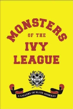 Monsters of the Ivy League: A Gallery of Elite Assholes (Hardcover)