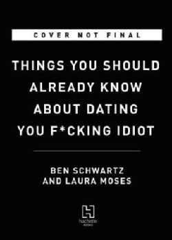 Things You Should Already Know About Dating, You F*cking Idiot (Paperback)