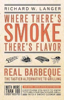 Where There's Smoke There's Flavor: Real Barbeque - the Tastier Alternative to Grilling (Paperback)