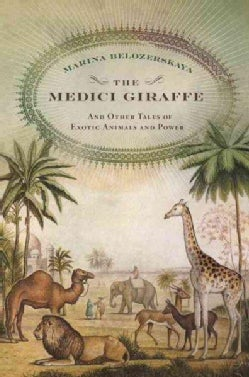 The Medici Giraffe: And other Tales of Exotic Animals and Power (Hardcover)
