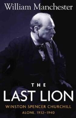 The Last Lion: Winston Spencer Churchill : Alone 1932-1940 (Hardcover)