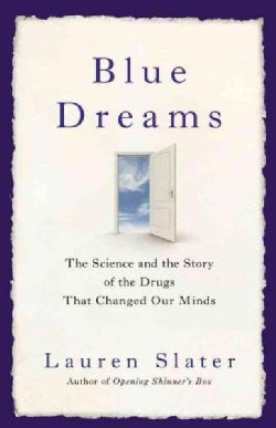 Blue Dreams: The Science and the Story of the Drugs That Changed Our Minds (Hardcover)