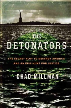 The Detonators: The Secret Plot to Destroy America and an Epic Hunt for Justice (Hardcover)