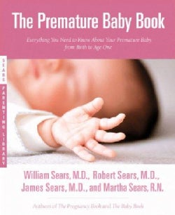 The Premature Baby Book: Everything You Need to Know About Your Premature Baby from Birth to Age One (Paperback)