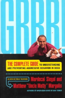 Grrr!: The Complete Guide to Understanding and Preventing Aggressive Behavior in Dogs (Hardcover)