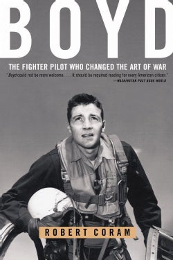 Boyd: The Fighter Pilot Who Changed the Art of War (Paperback)