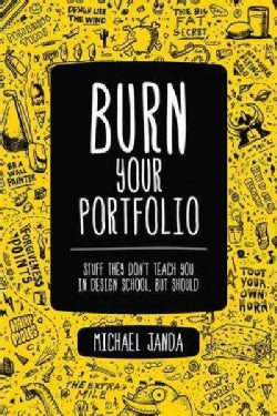 Burn Your Portfolio: Stuff They Don't Teach You in Design School, But Should (Paperback)