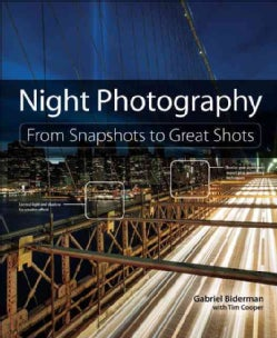 Night Photography: From Snapshots to Great Shots (Paperback)