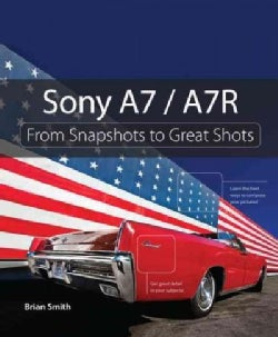 Sony A7 / A7R: From Snapshots to Great Shots (Paperback)