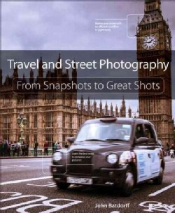 Travel and Street Photography: From Snapshots to Great Shots (Paperback)