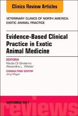 Evidence-based Clinical Practice in Exotic Animal Medicine: An Issue of Veterinary Clinics of North America: Exot... (Hardcover)