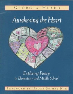 Awakening the Heart: Exploring Poetry in Elementary and Middle School (Paperback)