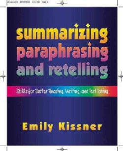 Summarizing, Paraphrasing, And Retelling: Skills for Better Reading, Writing, And Test Taking (Paperback)