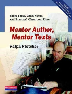 Mentor Author, Mentor Texts: Short Texts, Craft Notes, and Practical Classroom Uses (Paperback)