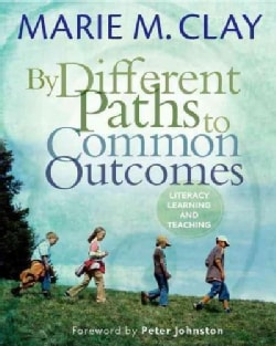 By Different Paths to Common Outcomes: Literacy Learning and Teaching (Paperback)