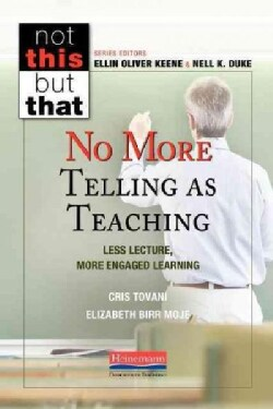 No More Telling As Teaching: Less Lecture, More Engaged Learning (Paperback)
