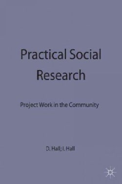 Practical Social Research: Project Work in the Community (Hardcover)
