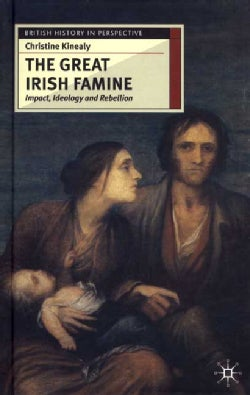 The Great Irish Famine: Impact, Ideology and Rebellion (Hardcover)