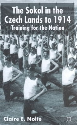 The Sokol in the Czech Lands to 1914: Training for the Nation (Hardcover)
