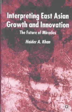 Interpreting East Asian Growth and Innovation: The Future of Miracles (Hardcover)