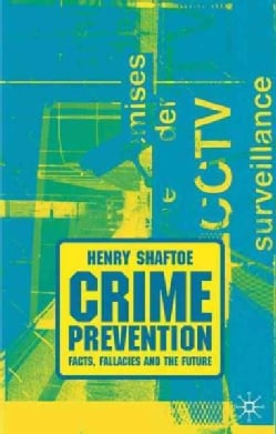 Crime Prevention: Facts, Fallacies And the Future (Hardcover)