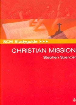 SCM Studyguide to Christian Mission: Historic Types and Contemporary Expressions (Paperback)
