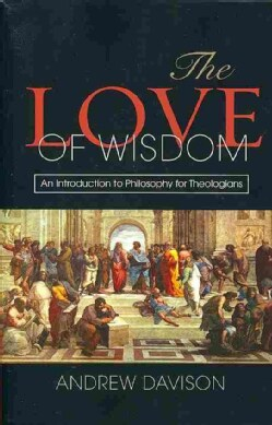 The Love of Wisdom: An Introduction to Philosophy for Theologians (Paperback)