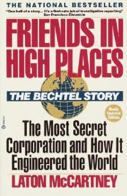 Friends in High Places: The Bechtel Story : The Most Secret Corporation and How It Engineered the World (Paperback)