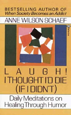 Laugh! I Thought I'd Die (If I Didn't): Daily Meditations on Healing Through Humor (Paperback)