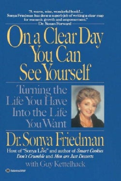 On a Clear Day You Can See Yourself: Turning the Life You Have into the Life You Want (Paperback)