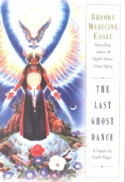 The Last Ghost Dance: A Guide for Earth Mages (Paperback)
