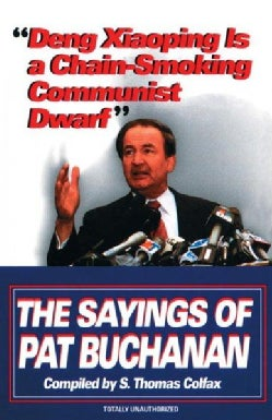 Deng Xiaoping Is a Chain-smoking Communist Dwarf: The Sayings of Pat Buchanan (Paperback)