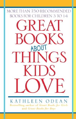 Great Books About Things Kids Love: More Than 750 Recommended Books for Children 3 to 14 (Paperback)