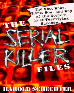 The Serial Killer Files: The Who, What, Where, How, and Why of the World's Most Terrifying Murderers (Paperback)