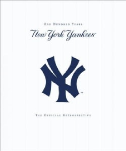 New York Yankees: 100 Years, The Official Retrospective (Paperback)