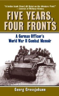 Five Years, Four Fronts: A German Officer's World War II Combat Memoir (Paperback)