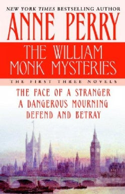 The William Monk Mysteries: The First Three Novels : the Face of a Stranger/A Dangerous Mourning/Defend and Betray (Paperback)