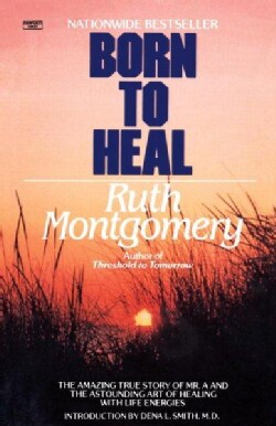 Born to Heal: The Amazing True Story of Mr. a and the Astounding Art of Healing With Life Energies (Paperback)