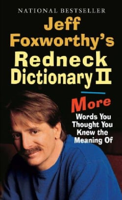Jeff Foxworthy's Redneck Dictionary II: More Words You Thought You Knew the Meaning of (Paperback)