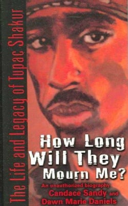How Long Will They Mourn Me?: The Life And Legacy of Tupac Shakur (Paperback)