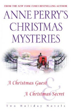 Anne Perry's Christmas Mysteries: Two Holiday Novels: A Christmas Guest/A Christmas Secret (Paperback)