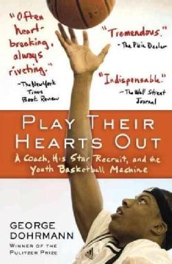 Play Their Hearts Out: A Coach, His Star Recruit, and the Youth Basketball Machine (Paperback)