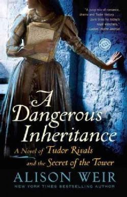 A Dangerous Inheritance: A Novel of Tudor Rivals and the Secret of the Tower (Paperback)