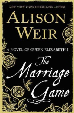 The Marriage Game: A Novel of Queen Elizabeth I (Hardcover)