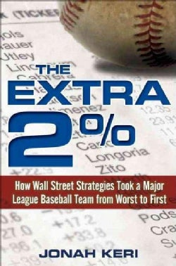 The Extra 2%: How Wall Street Strategies Took a Major League Baseball Team from Worst to First (Hardcover)
