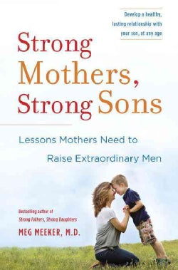 Strong Mothers, Strong Sons: Lessons Mothers Need to Raise Extraordinary Men (Hardcover)