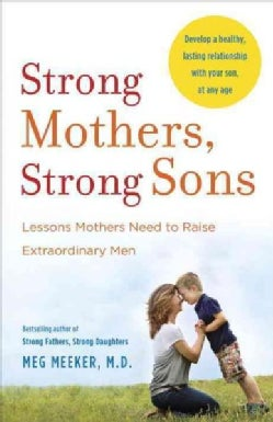 Strong Mothers, Strong Sons: Lessons Mothers Need to Raise Extraordinary Men (Paperback)